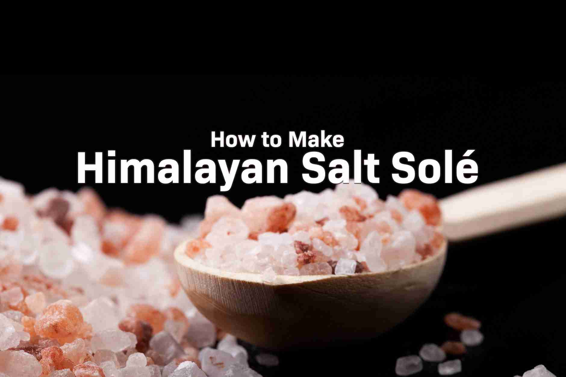 how to make himalayan salt sole