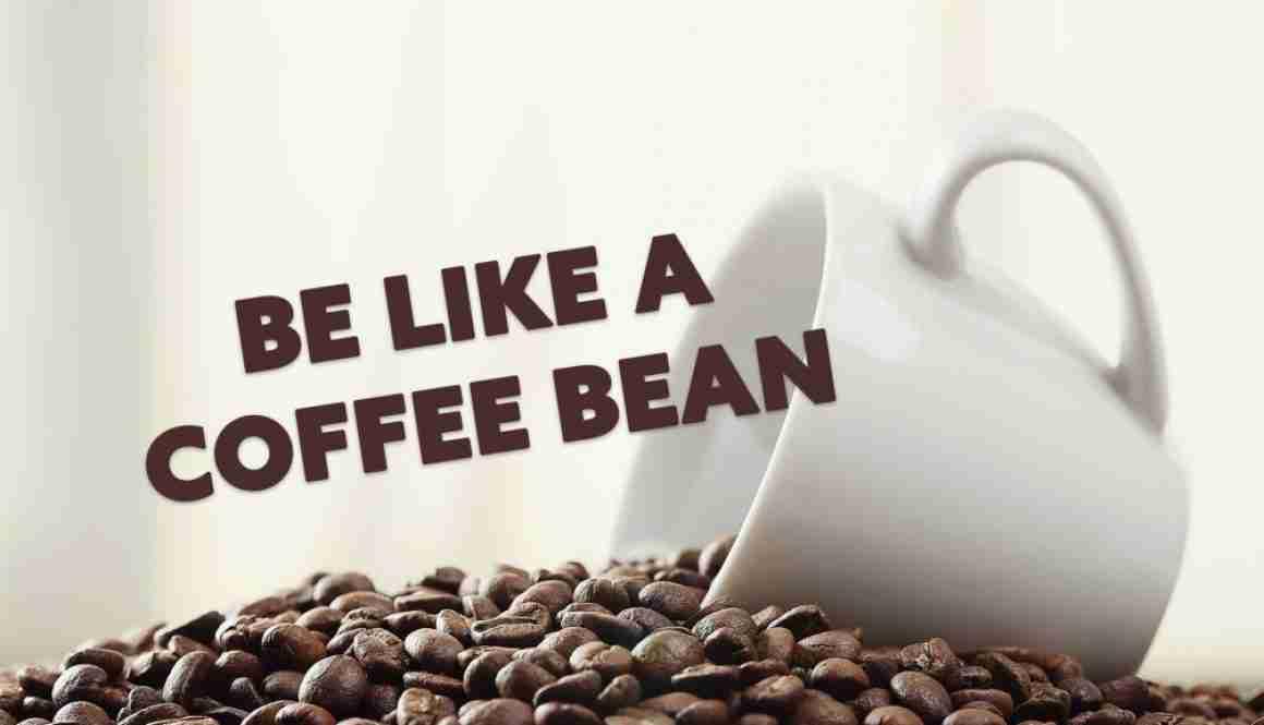 Be Like A Coffee Bean